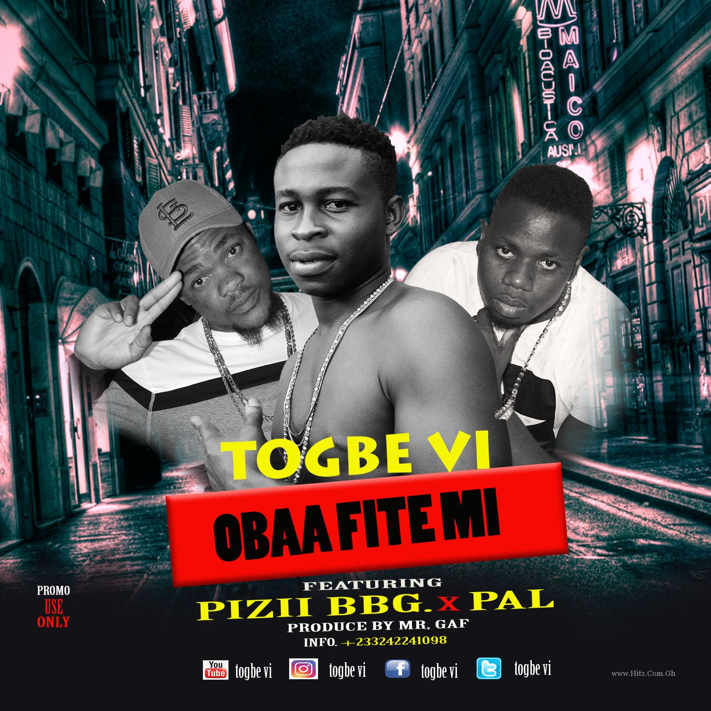 Togbe Vi – Obaa Fite Mi (Ft. Pizii BBG & Pal) (Prod. By BY Mr. GAF)