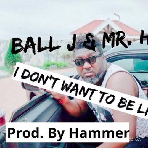 Ball J & Mr. Hmhmm - I Don't Want To Be Like Them (Prod. by Hammer)