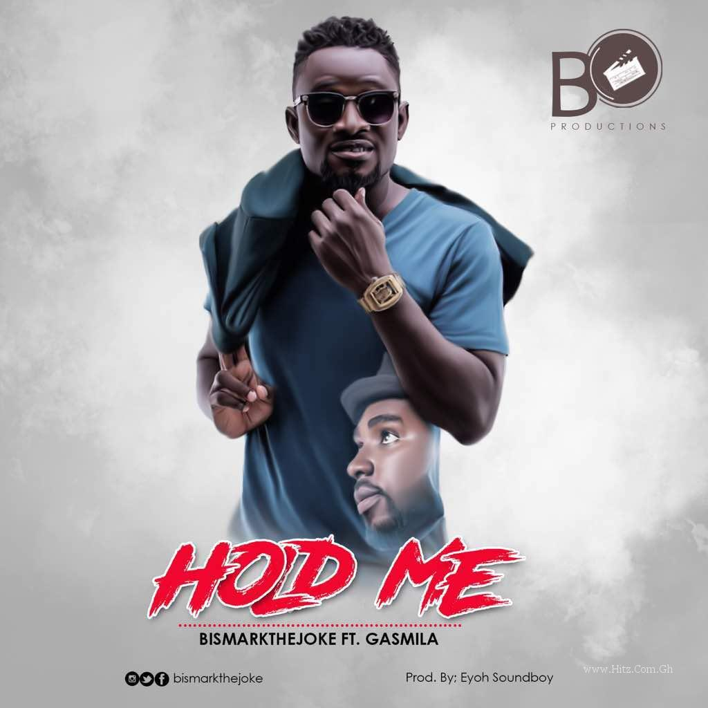 Bismark The Joke  ft. Gasmilla – Hold Me (Prod.by Eyoh Soundboy)