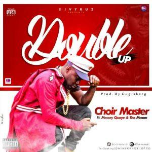 ChoirMaster ft Mecury Quaye The Mason Double Up 300x300 - ChoirMaster ft Mercury Quaye & The Mason - Double Up (Prod byGadzisberg)