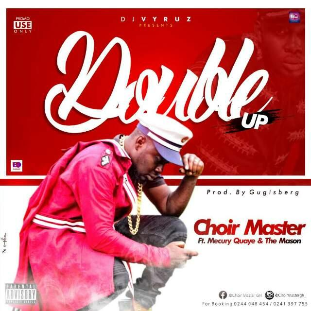 ChoirMaster ft Mercury Quaye & The Mason - Double Up (Prod byGadzisberg)