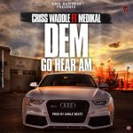 Criss Waddle ft Medikal – Dem Go Hear Am (Prod. by Unklebeat)