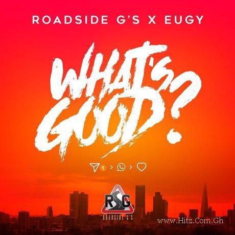Eugy x Roadside G's – What's Good