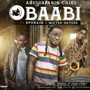 Abusuapanin Chiki – Obaabi ft Ephraim x Mizter Okyere