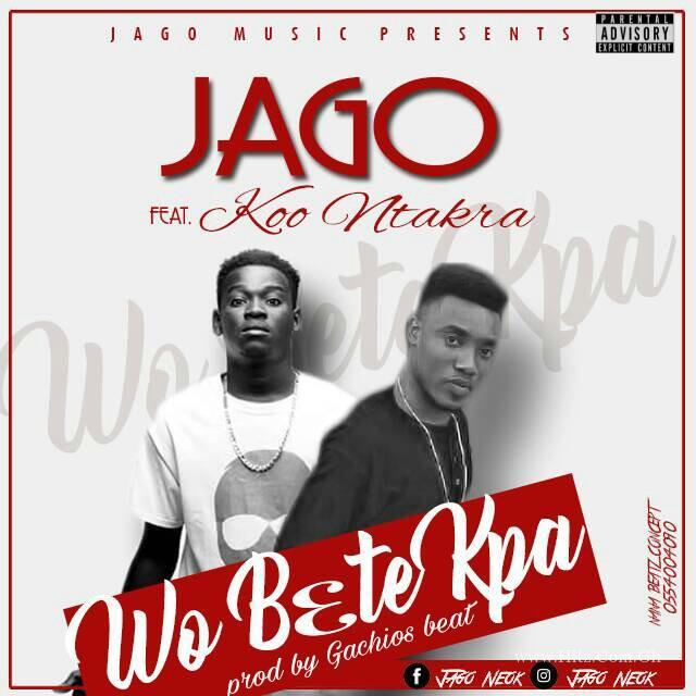 Jago ft Koo Ntakra – Wob3 Te Kpa (Prod by Gachios Beat)