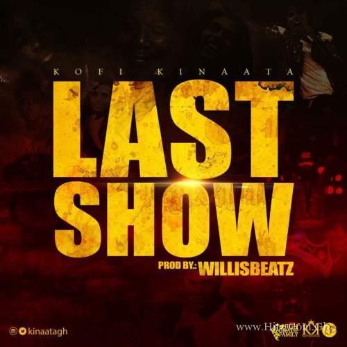 Kofi Kinaata - Last Show (Prod. By WillisBeatz)