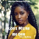 Kofi Kusi – Me Dea (Prod. By Beny)
