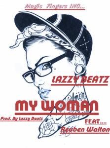 Lazzy Beatz – My Woman (Feat Reuben Walton)(Prod. By Lazzy Beatz)
