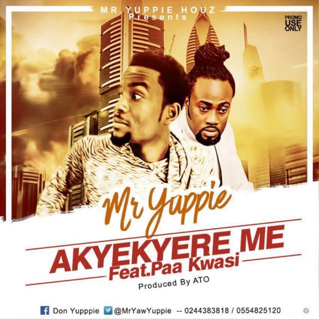 Mr Yuppie ft Paa Kwasi - Akyekyere Me (Prod by A.T.O)