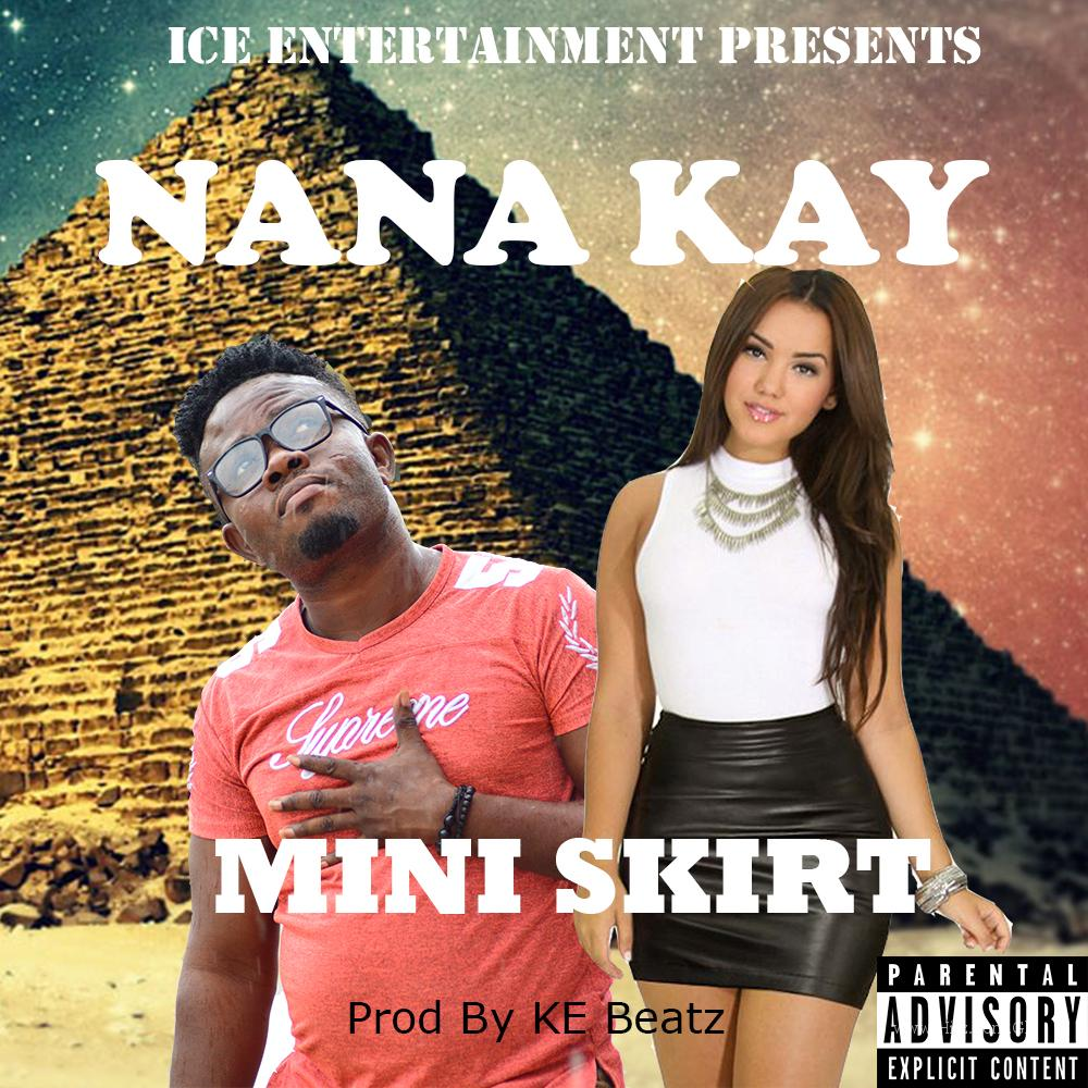 Nana Kay - Mini Skirt  (Prod by. K.E Beatz)