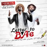 Nero X – Letter To Bae (Feat. Trigmatic)(Prod By Tombeat)