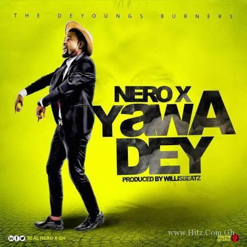 Nero X - Yawa Dey (Prod. By WillisBeatz)