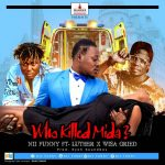Nii Funny ft Luther x Wisa Gried – Who Killed Mida (Prod.by Eyoh Soundboy)