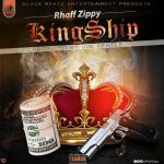 Rhaf Zippy – KingShip (Mixed By Gentle  Joe)