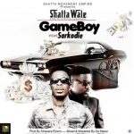 Shatta Wale ft Sarkodie – Gameboy (Prod. by Shawers Ebiem)