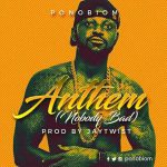 Yaa Pono – Anthem (Nobody Bad) (Prod By Jay Twist)