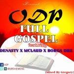 ODP Ft Denasty X Mclaud X Borga Dre – Full Gosple (Mixed By GreGory)