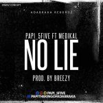 Pappi 5Five – No Lie ft Medikal (Prod By DJ Breezy)