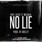 Pappi 5Five – No Lie ft Medikal (Prod By DJ Breezy)