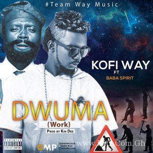 Kofi Way – Dwuma (Work) (Ft. Baba Spirit) (Prod. By Kin Dee)