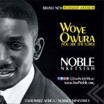 Nobel Nketsiah – Woye Owura (You Are The Lord)