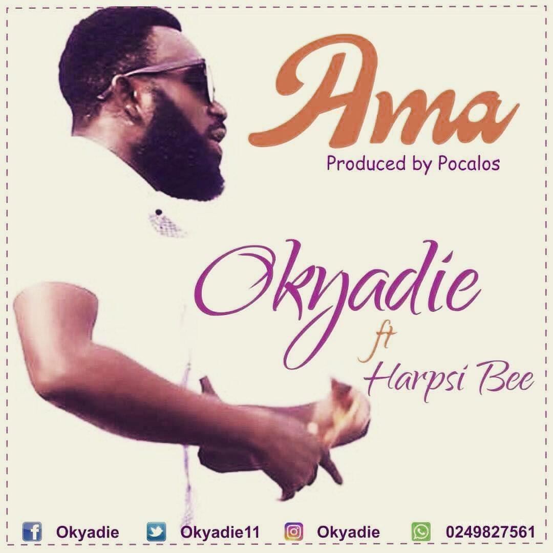 Okyadie – Ama (ft. Harpsi  Bee) Prod. By Pocalos
