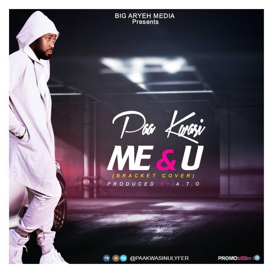 Paa Kwasi (Dobble) – Me & U (Bracket Corver) (Prod. by ATO)