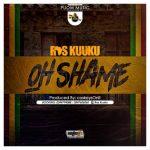 Ras Kuuku – Oh Shame (Prod. by CaskeysOnit)