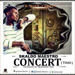 Skaldo Maestro – Concert (Tiaso) (Prod. By Beatboss Tims)