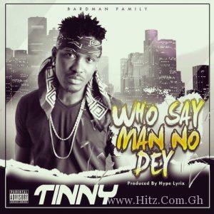 Tinny – Who Say Man No Dey (Prod. by Hype Lyrix)