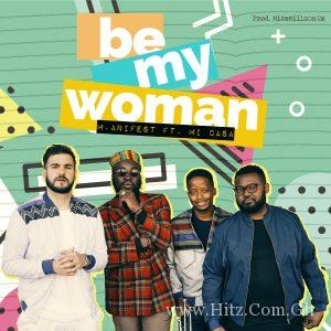 Manifest – Be My Woman ft Micasa (Prod By MikeMillz)