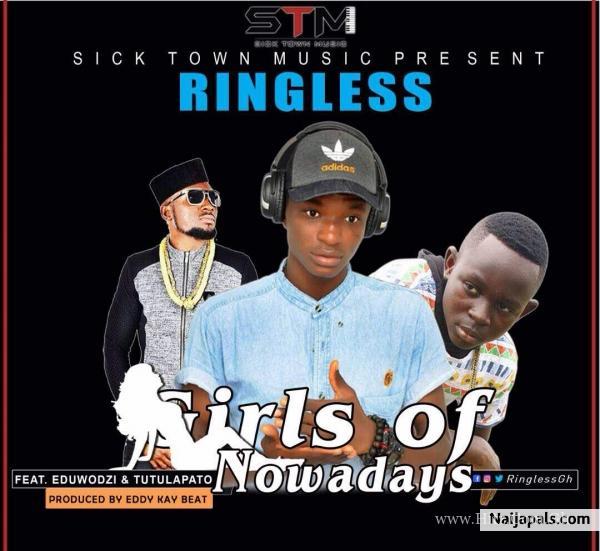 Ringless – Girls of Nowadays  ft Tutulapato x Eduwodzi (Prod by Eddy kay beats)