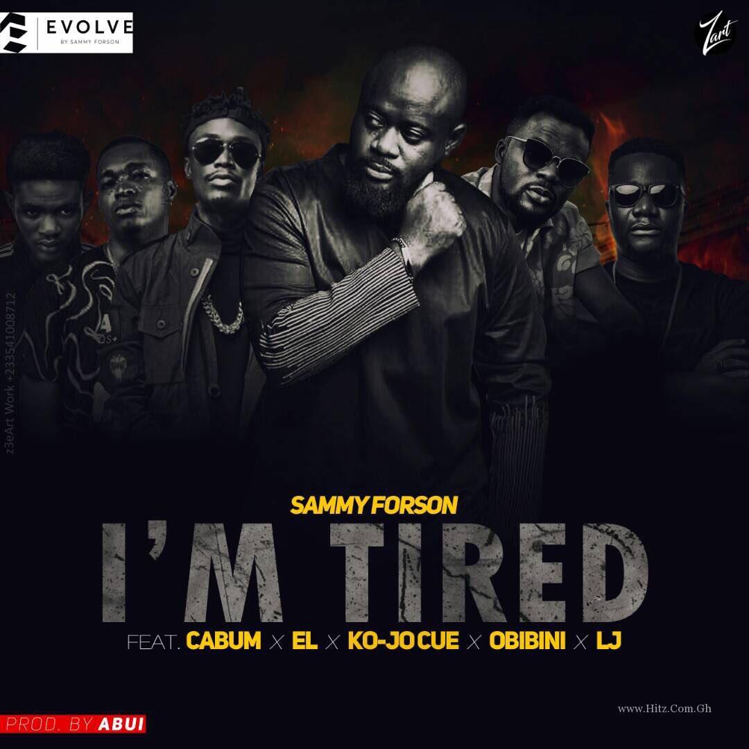 Sammy Forson – I'm Tired ft Cabum , E.L , Obibini , Ko-Jo Cue x LJ