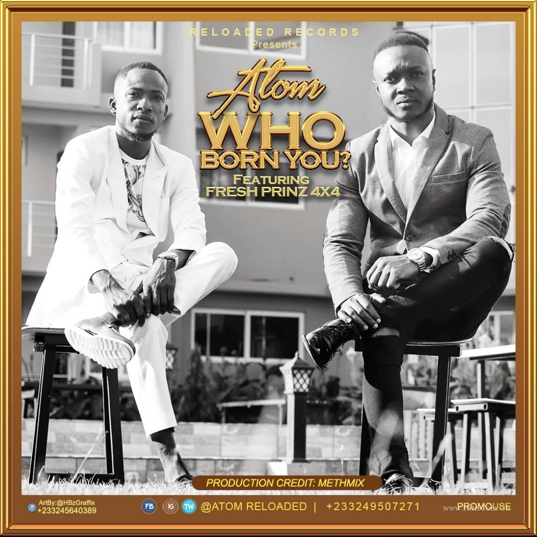 Atom – Who Born You ft. Fresh Prince (4×4) (prod.by Methmix)