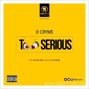 D Cryme Too Serious Prod By Hype Lyrix 300x300 - D Cryme - Too Serious (Prod By Hype Lyrix)