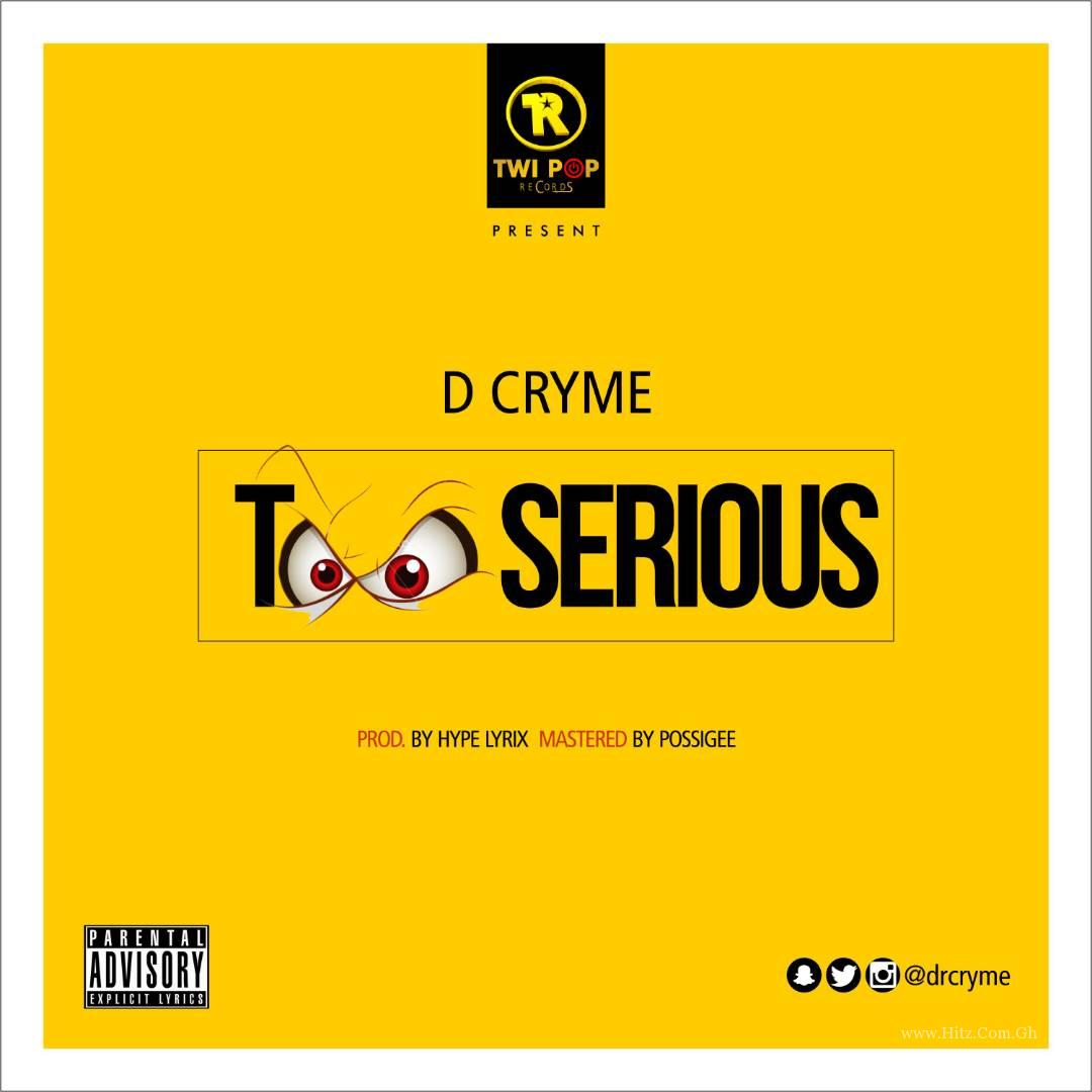 D Cryme - Too Serious (Prod By Hype Lyrix)