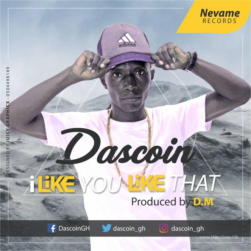 Dascoin - I Like You Like That (Prod By D.M)
