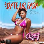 Ebony – Date Your Father (Prod by Danny Beatz)