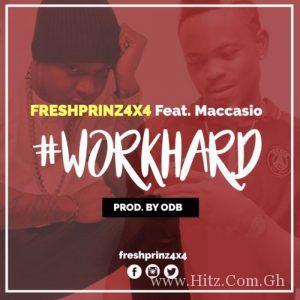 Freshprinz (4×4) ft Maccasio – Work Hard (Prod. by ODB)