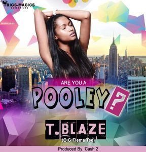IMG 20170911 WA0004 288x300 - T. Blaze - Are You A Pooley (Prod. By Cash 2)