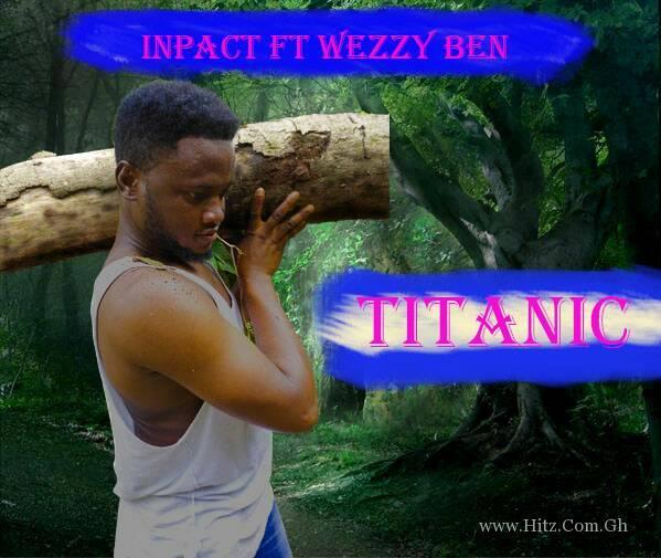Inpact – Titanic (Ft. Wezzy Ben)