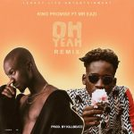 King Promise – Oh Yeah (Remix) ft. Mr. Eazi (Prod. by KillBeatz)