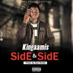 Kingaamis – Side And Side (Prod by Eye Sickle)