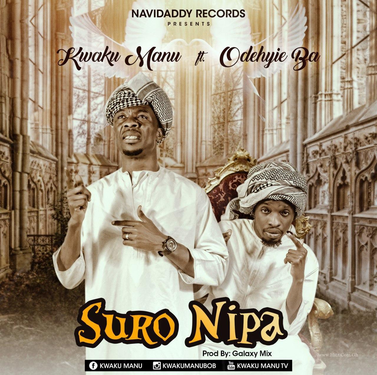 Kwaku Manu x Odehyie Ba - Suro Nipa (Prod By Galzxy Mix)