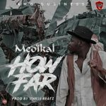 Medikal – How Far (Produced by UnkleBeatz)