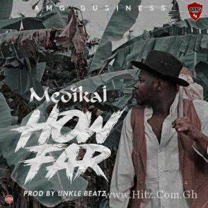 Medikal – How Far (Produced by UnkleBeatz)