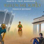 Naeto C Ft. Sarkodie – Kill'N Me Softly