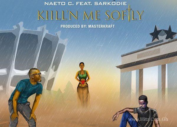 Naeto C Ft. Sarkodie - Kill'N Me Softly
