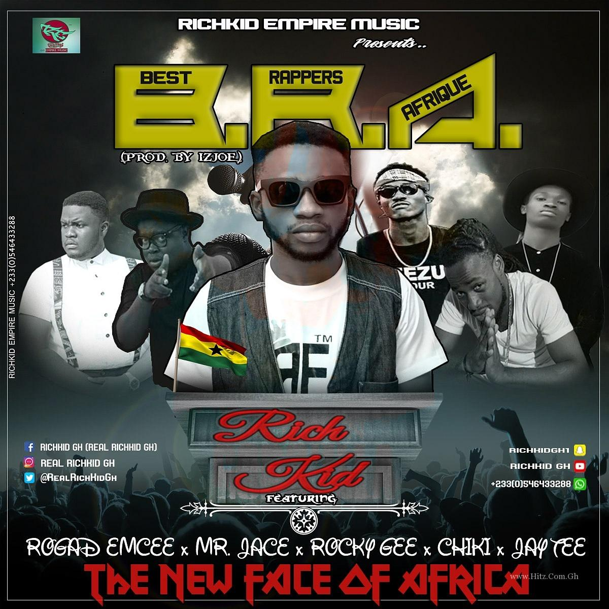 Richkid Gh - B.R.A(Best Rappers Afrique) ft. Rogad Mcee x Mr Jace x Jay Tee x Chiki x Rocky Gee(Prod by IzJoe)