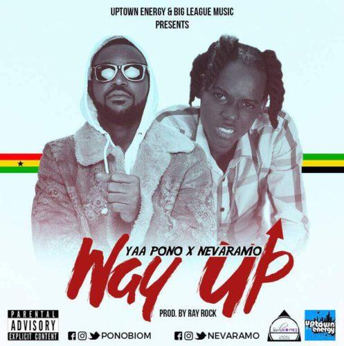 Yaa Pono – Way Up (Feat. Nevaramo) (Prod. by Ray Rock)